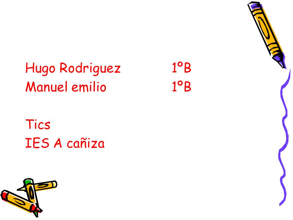Hugo Rodriguez 1ºB Manuel emilio 1ºB Tics IES A cañiza