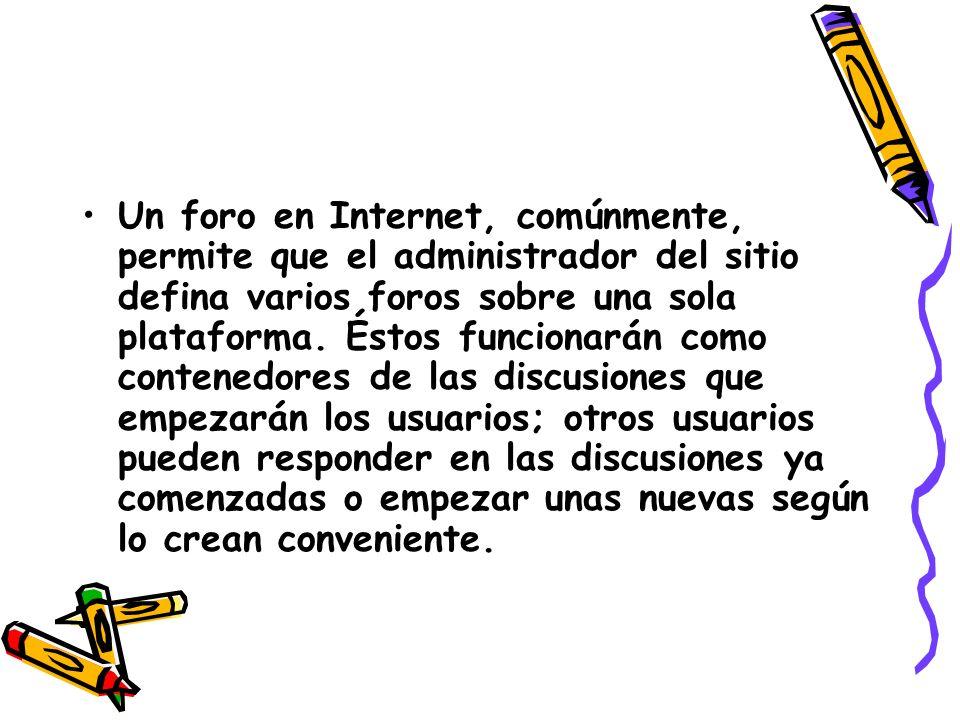 Un foro en Internet, comúnmente, permite que el administrador del sitio defina varios foros sobre una sola plataforma.