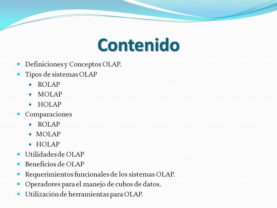 Contenido Definiciones y Conceptos OLAP. Tipos de sistemas OLAP ROLAP