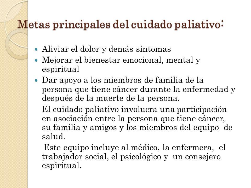 Metas principales del cuidado paliativo: