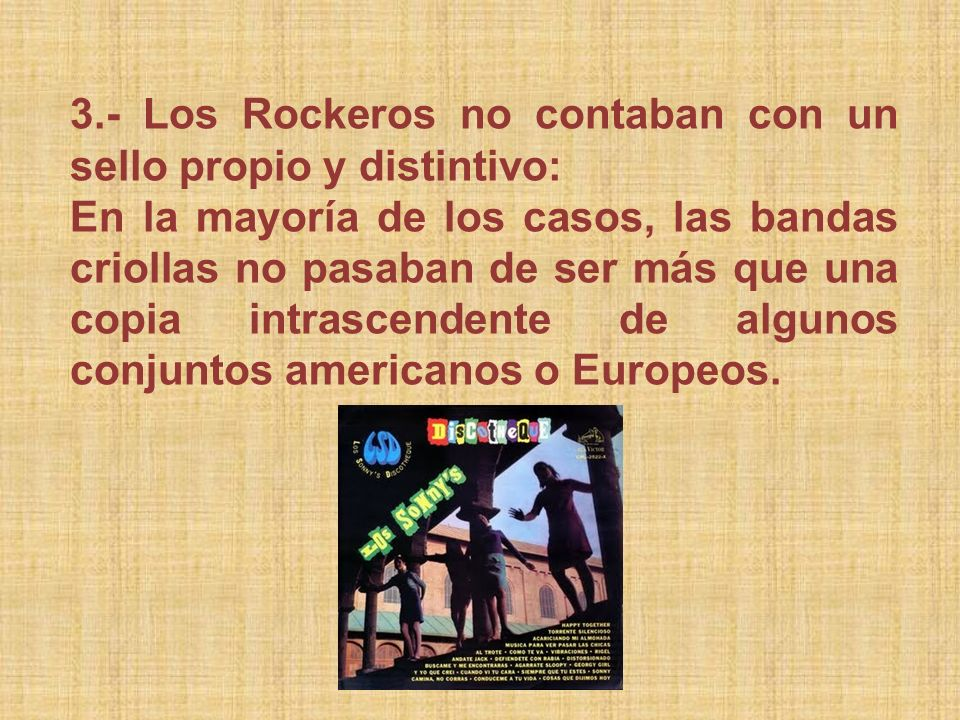3.- Los Rockeros no contaban con un sello propio y distintivo: