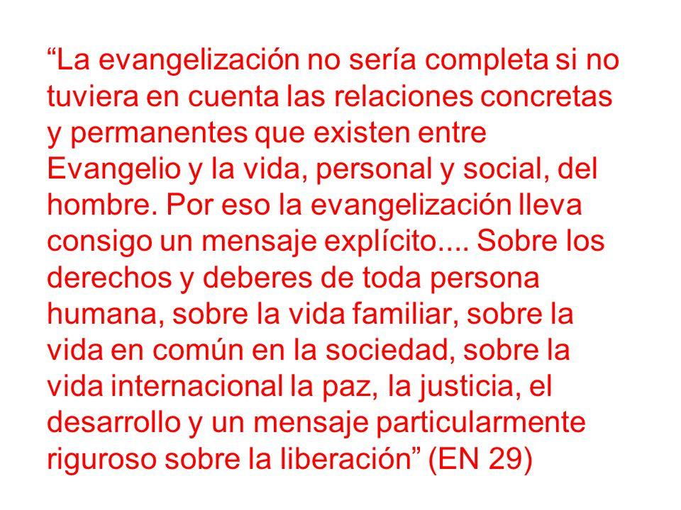 La evangelización no sería completa si no tuviera en cuenta las relaciones concretas y permanentes que existen entre Evangelio y la vida, personal y social, del hombre.