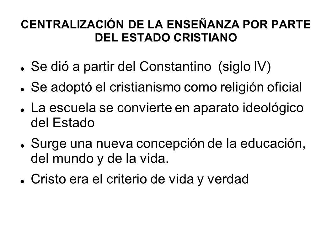 CENTRALIZACIÓN DE LA ENSEÑANZA POR PARTE DEL ESTADO CRISTIANO