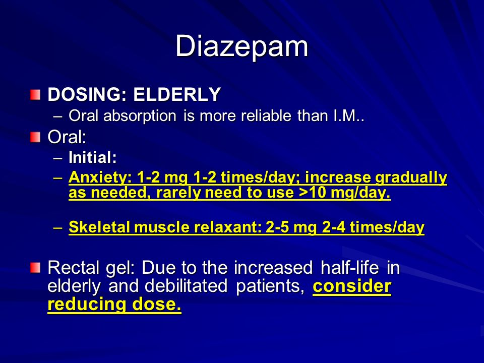 Diazepam DOSING: ELDERLY Oral: