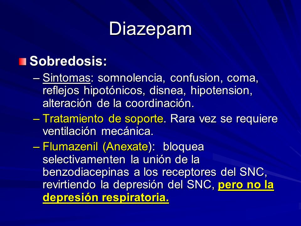 DiazepamSobredosis: Sintomas: somnolencia, confusion, coma, reflejos hipotónicos, disnea, hipotension, alteración de la coordinación.