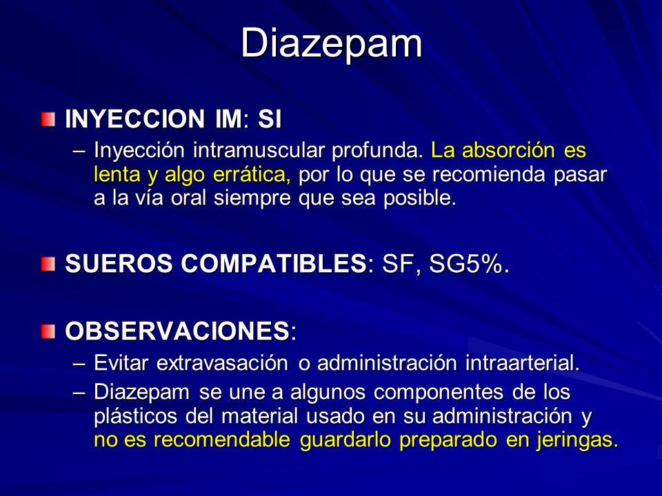 Diazepam INYECCION IM: SI SUEROS COMPATIBLES: SF, SG5%. OBSERVACIONES: