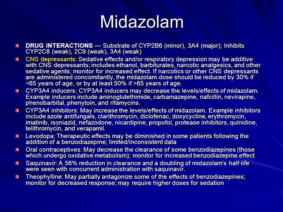 Midazolam DRUG INTERACTIONS — Substrate of CYP2B6 (minor), 3A4 (major); Inhibits CYP2C8 (weak), 2C9 (weak), 3A4 (weak)