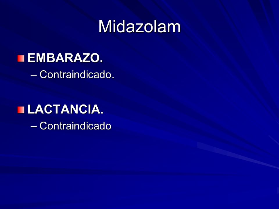 Midazolam EMBARAZO. Contraindicado. LACTANCIA. Contraindicado