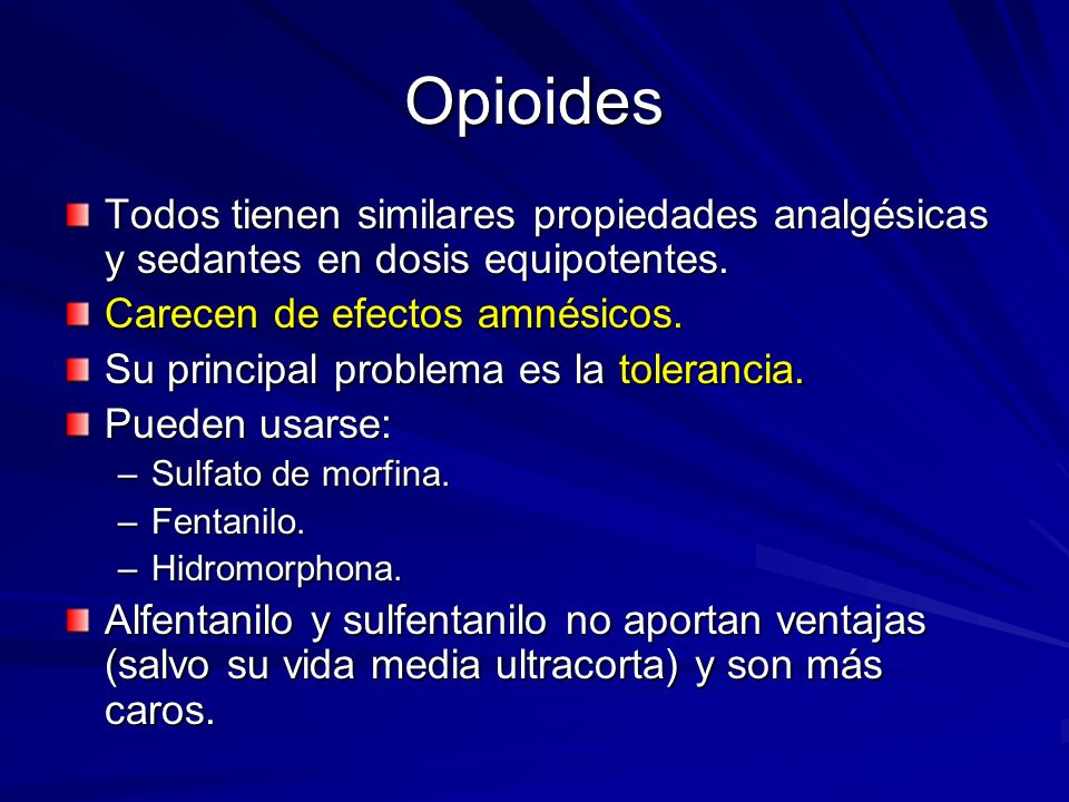 OpioidesTodos tienen similares propiedades analgésicas y sedantes en dosis equipotentes. Carecen de efectos amnésicos.