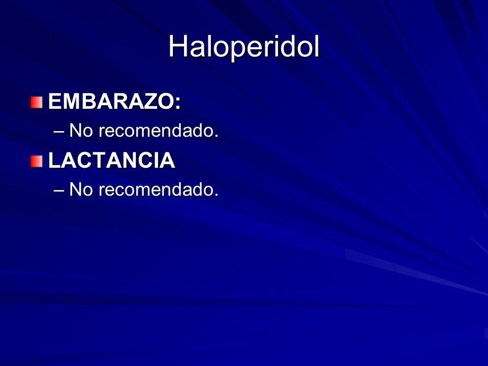 Haloperidol EMBARAZO: No recomendado. LACTANCIA