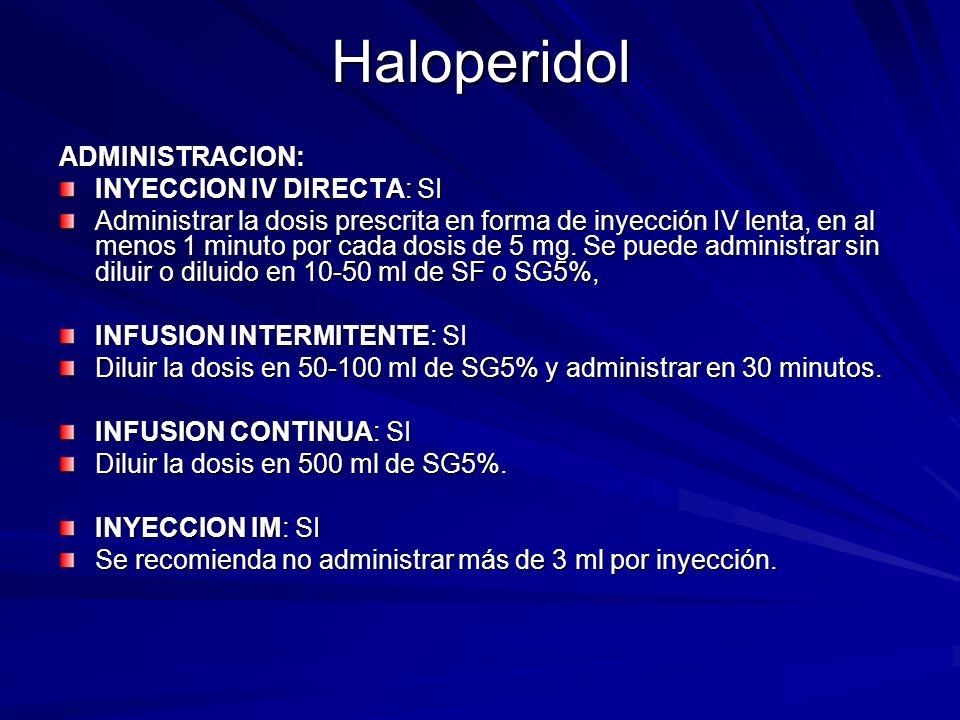 Haloperidol ADMINISTRACION: INYECCION IV DIRECTA: SI