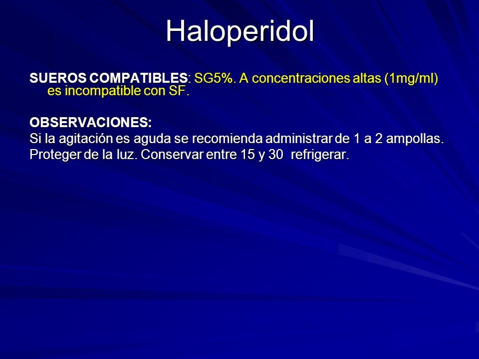 Haloperidol SUEROS COMPATIBLES: SG5%. A concentraciones altas (1mg/ml) es incompatible con SF. OBSERVACIONES: