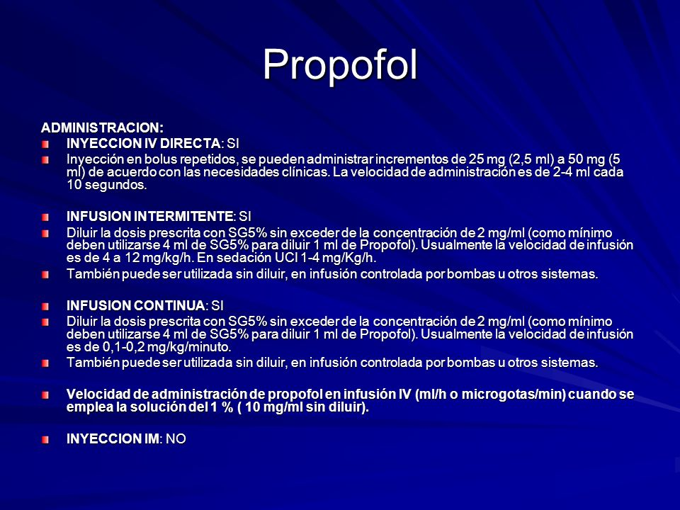 Propofol ADMINISTRACION: INYECCION IV DIRECTA: SI