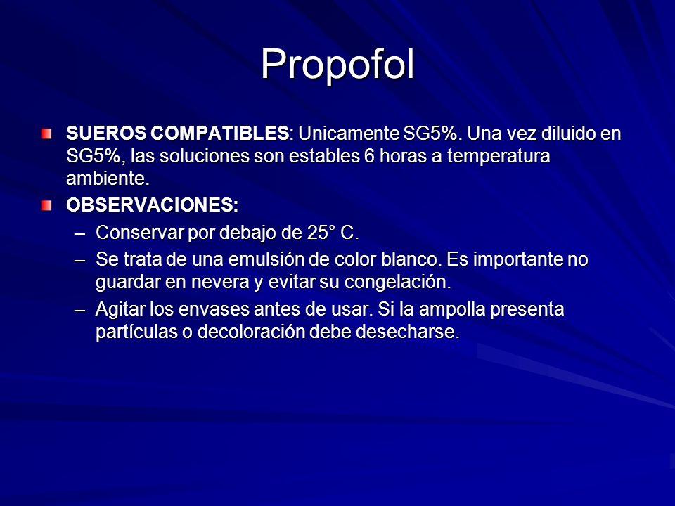 Propofol SUEROS COMPATIBLES: Unicamente SG5%. Una vez diluido en SG5%, las soluciones son estables 6 horas a temperatura ambiente.