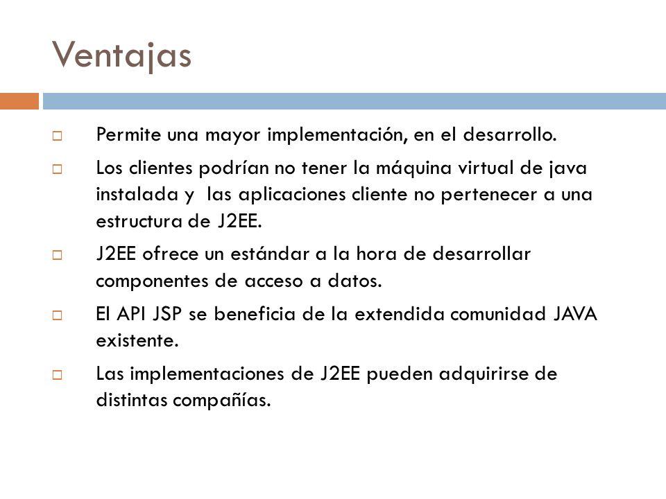 Ventajas Permite una mayor implementación, en el desarrollo.