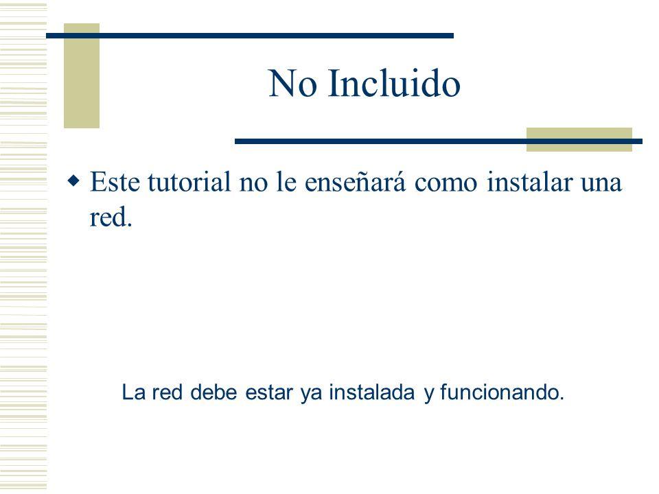 No Incluido Este tutorial no le enseñará como instalar una red.
