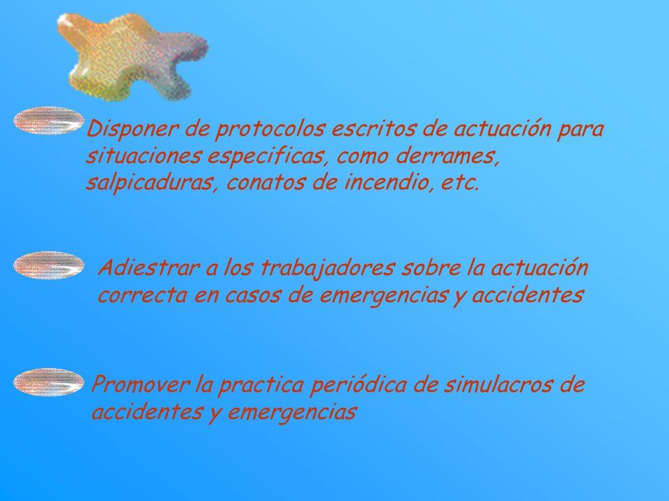 Disponer de protocolos escritos de actuación para situaciones especificas, como derrames, salpicaduras, conatos de incendio, etc.