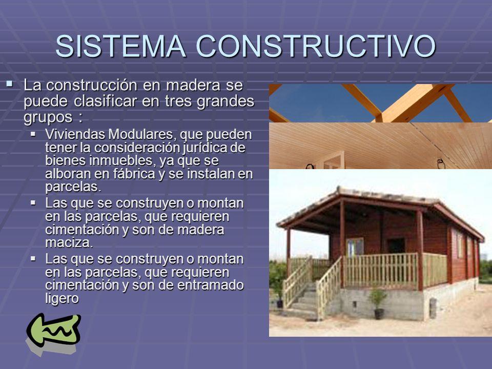 SISTEMA CONSTRUCTIVO La construcción en madera se puede clasificar en tres grandes grupos :