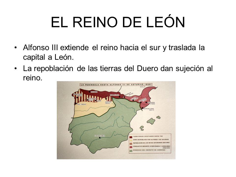 EL REINO DE LEÓNAlfonso III extiende el reino hacia el sur y traslada la capital a León.