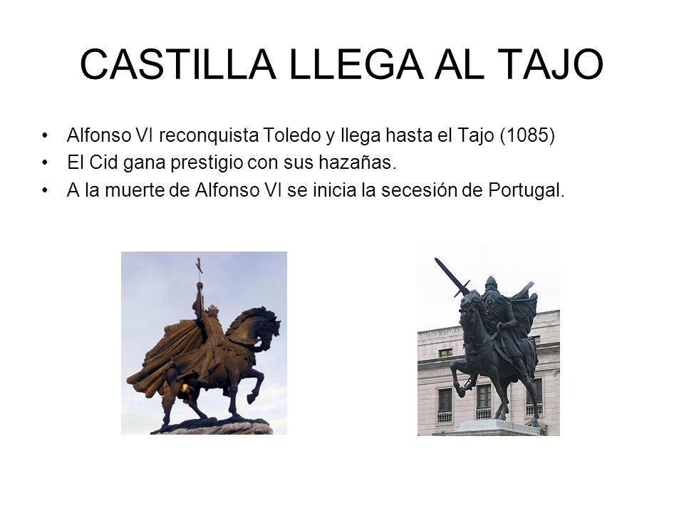 CASTILLA LLEGA AL TAJOAlfonso VI reconquista Toledo y llega hasta el Tajo (1085) El Cid gana prestigio con sus hazañas.