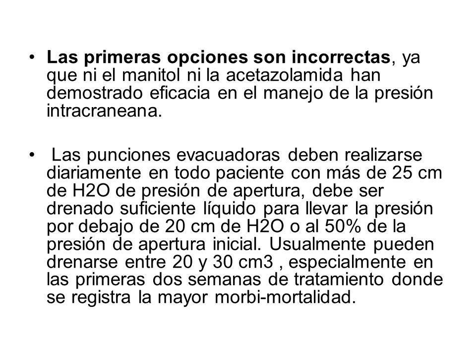 Las primeras opciones son incorrectas, ya que ni el manitol ni la acetazolamida han demostrado eficacia en el manejo de la presión intracraneana.