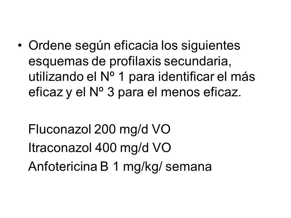 Ordene según eficacia los siguientes esquemas de profilaxis secundaria, utilizando el Nº 1 para identificar el más eficaz y el Nº 3 para el menos eficaz.
