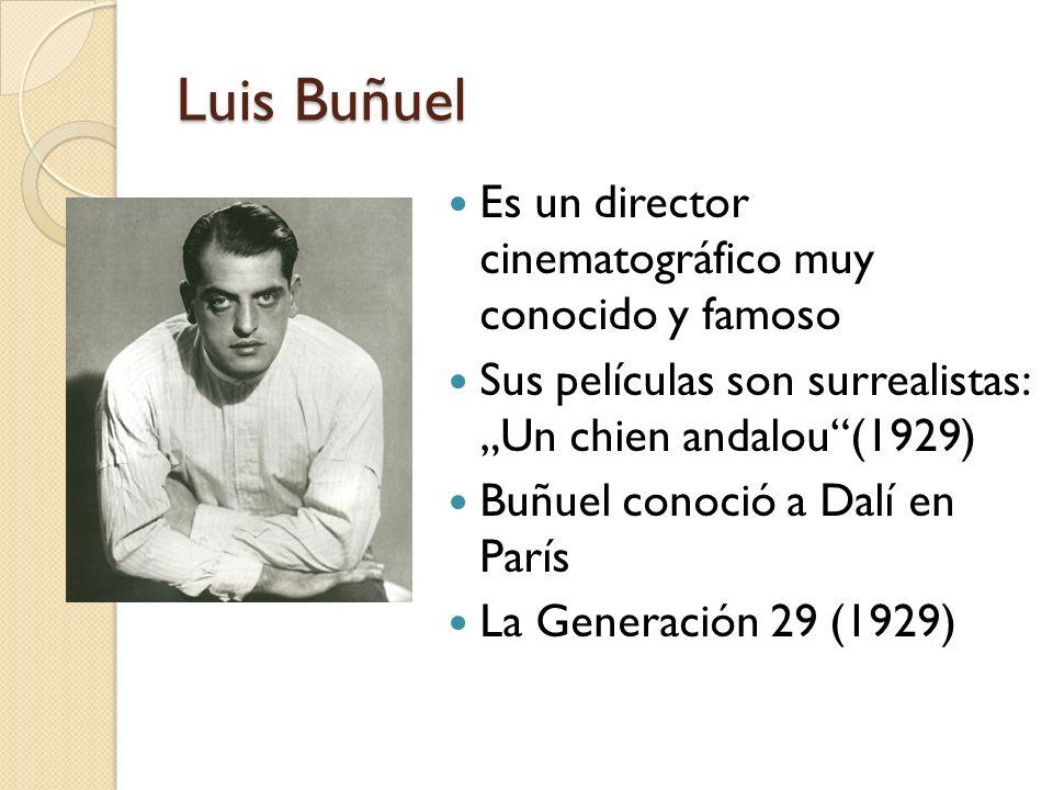 Luis Buñuel Es un director cinematográfico muy conocido y famoso