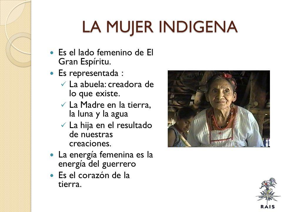 LA MUJER INDIGENA Es el lado femenino de El Gran Espíritu.
