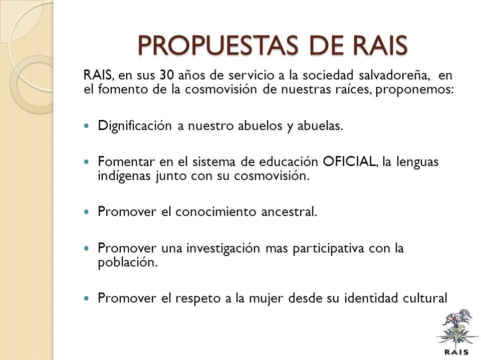 PROPUESTAS DE RAIS RAIS, en sus 30 años de servicio a la sociedad salvadoreña, en el fomento de la cosmovisión de nuestras raíces, proponemos: