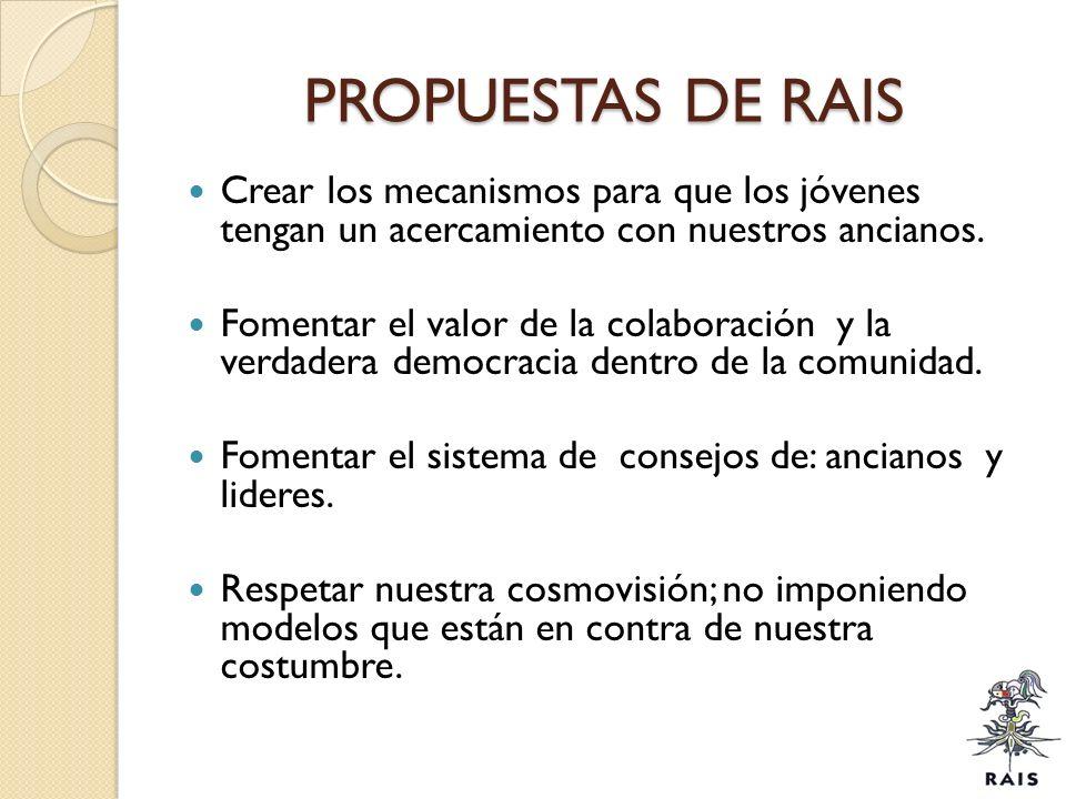 PROPUESTAS DE RAIS Crear los mecanismos para que los jóvenes tengan un acercamiento con nuestros ancianos.