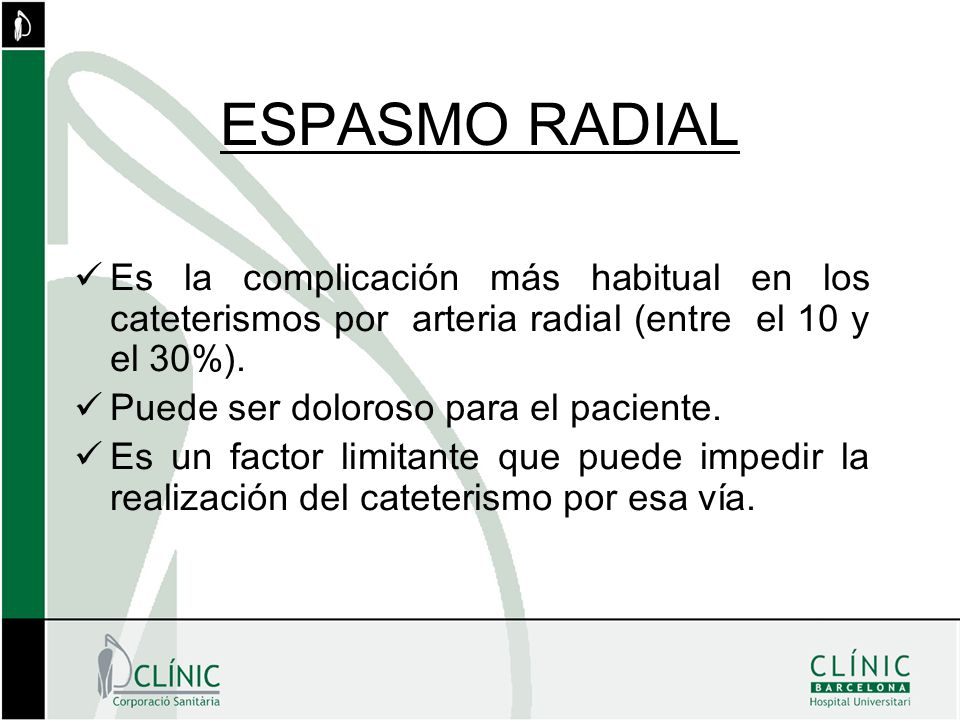 ESPASMO RADIAL Es la complicación más habitual en los cateterismos por arteria radial (entre el 10 y el 30%).