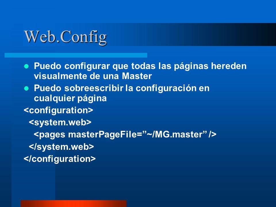 Web.Config Puedo configurar que todas las páginas hereden visualmente de una Master. Puedo sobreescribir la configuración en cualquier página.