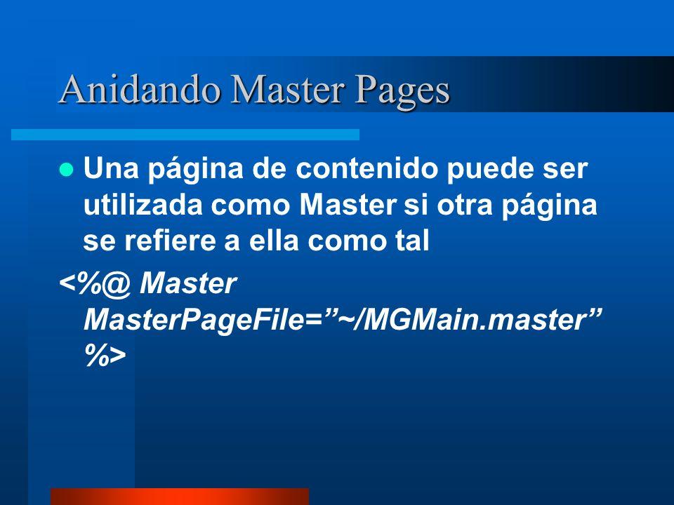 Anidando Master Pages Una página de contenido puede ser utilizada como Master si otra página se refiere a ella como tal.