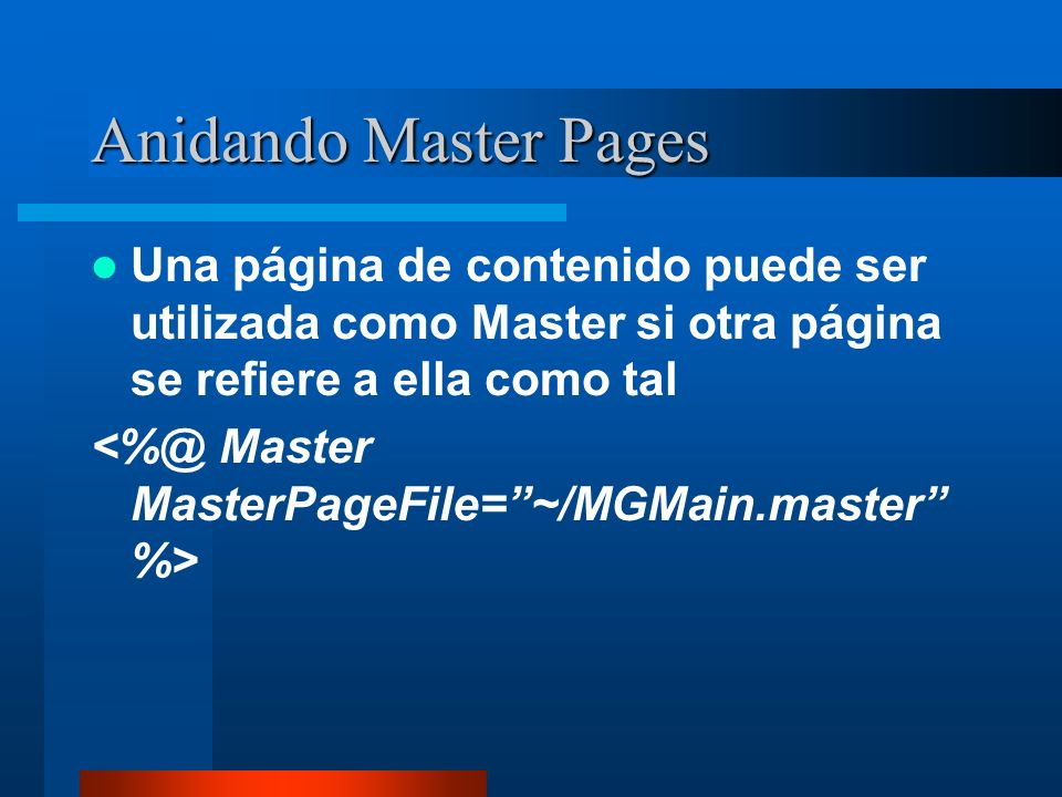 Anidando Master PagesUna página de contenido puede ser utilizada como Master si otra página se refiere a ella como tal.