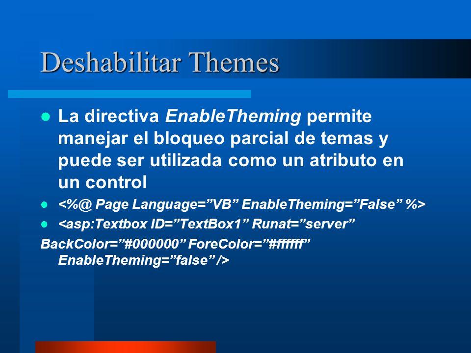 Deshabilitar ThemesLa directiva EnableTheming permite manejar el bloqueo parcial de temas y puede ser utilizada como un atributo en un control.