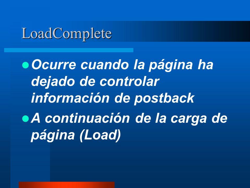 LoadComplete Ocurre cuando la página ha dejado de controlar información de postback.