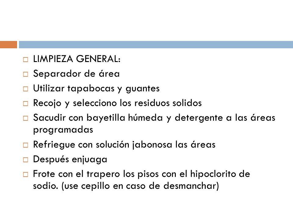 LIMPIEZA GENERAL: Separador de área. Utilizar tapabocas y guantes. Recojo y selecciono los residuos solidos.
