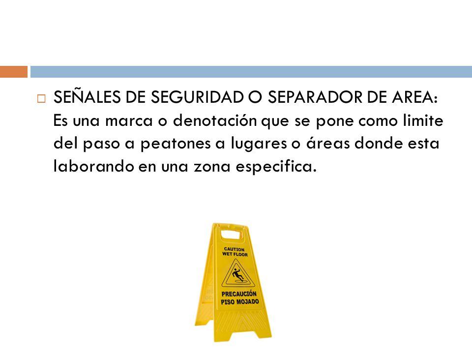 SEÑALES DE SEGURIDAD O SEPARADOR DE AREA: Es una marca o denotación que se pone como limite del paso a peatones a lugares o áreas donde esta laborando en una zona especifica.