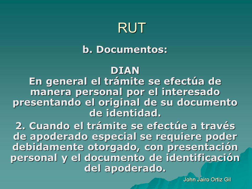 RUT b. Documentos: DIAN En general el trámite se efectúa de manera personal por el interesado presentando el original de su documento de identidad.