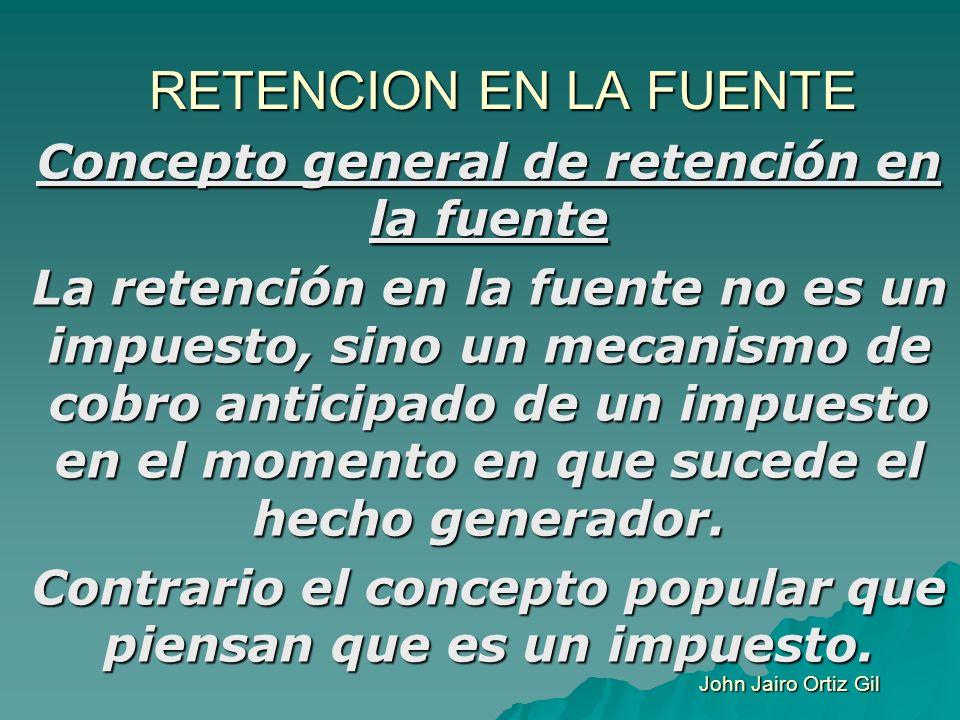 RETENCION EN LA FUENTE Concepto general de retención en la fuente