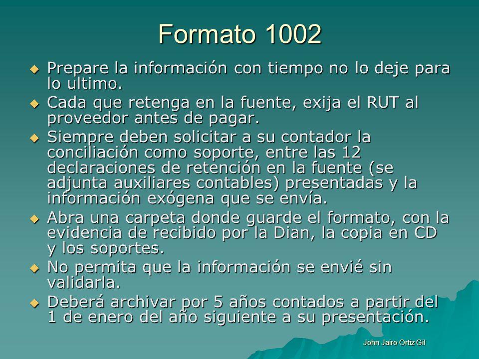 Formato 1002 Prepare la información con tiempo no lo deje para lo ultimo. Cada que retenga en la fuente, exija el RUT al proveedor antes de pagar.