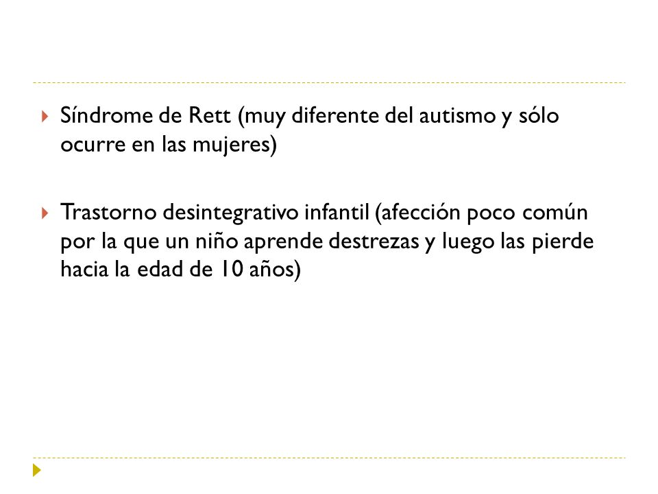 Síndrome de Rett (muy diferente del autismo y sólo ocurre en las mujeres)