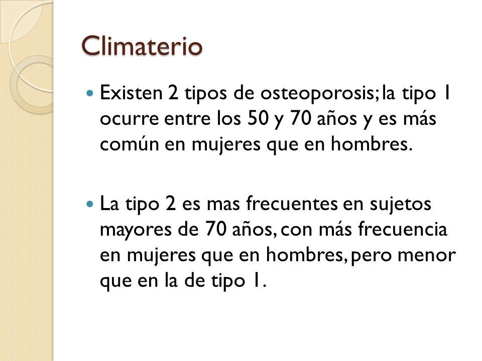 Climaterio Existen 2 tipos de osteoporosis; la tipo 1 ocurre entre los 50 y 70 años y es más común en mujeres que en hombres.