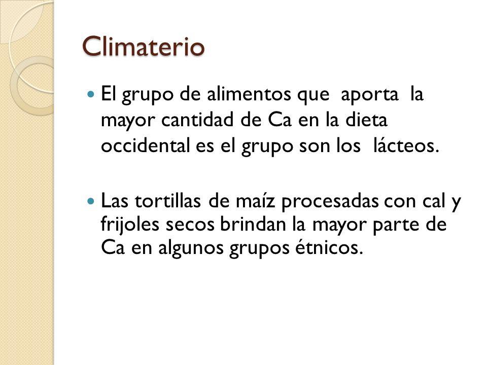 Climaterio El grupo de alimentos que aporta la mayor cantidad de Ca en la dieta occidental es el grupo son los lácteos.