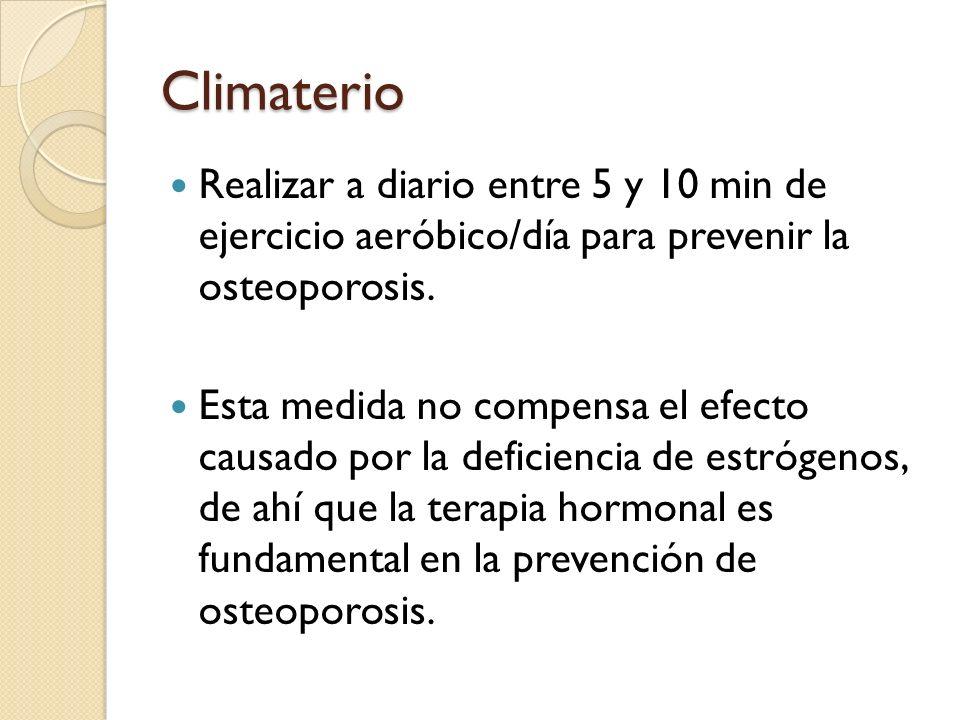 Climaterio Realizar a diario entre 5 y 10 min de ejercicio aeróbico/día para prevenir la osteoporosis.