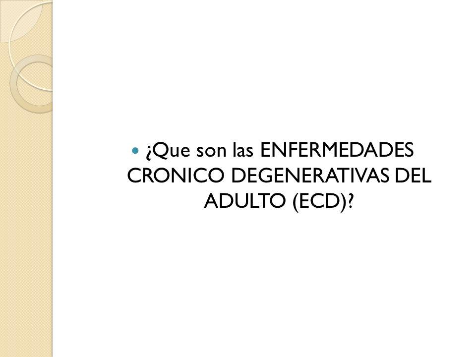 ¿Que son las ENFERMEDADES CRONICO DEGENERATIVAS DEL ADULTO (ECD)