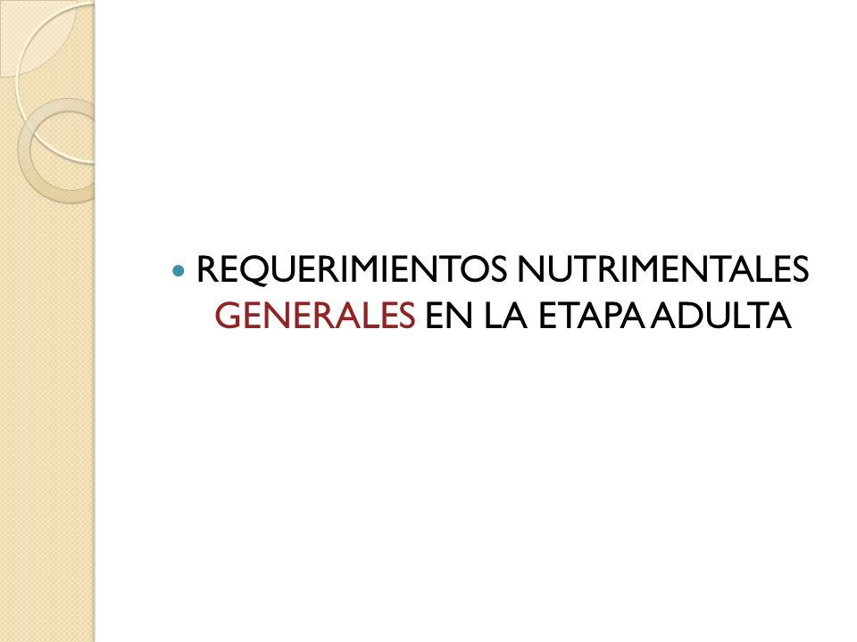 REQUERIMIENTOS NUTRIMENTALES GENERALES EN LA ETAPA ADULTA