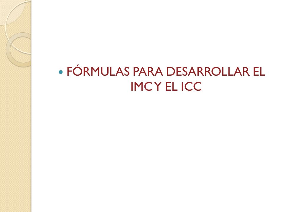 FÓRMULAS PARA DESARROLLAR EL IMC Y EL ICC