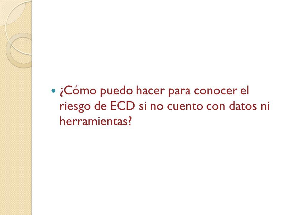 ¿Cómo puedo hacer para conocer el riesgo de ECD si no cuento con datos ni herramientas