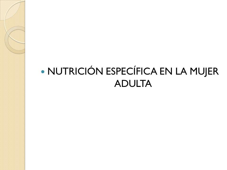 NUTRICIÓN ESPECÍFICA EN LA MUJER ADULTA